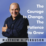 Courage to Change, The Patience to Grow by Matthew Ferguson