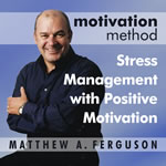 Motivation Method Stress Management with Positive Motivation by Matthew Ferguson